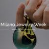 Milano Jewelry Week: c'è anche il For.Al di Valenza